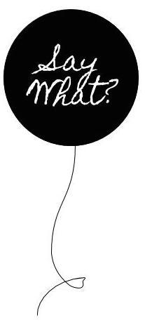 Saywhatballoon